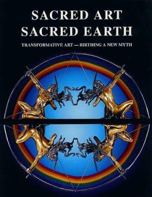 Sacred Art, Sacred Earth: Transformative Art-Birthing a New Myth