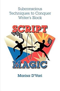 Script Magic: Subconscious Techniques to Conquer Writer's Block 9780941188746