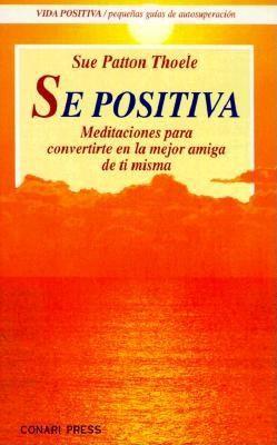 Se Positiva: Meditaciones Para Convertirte En La Mejor Amiga de Ti Misma = Be Positive 9780943233956