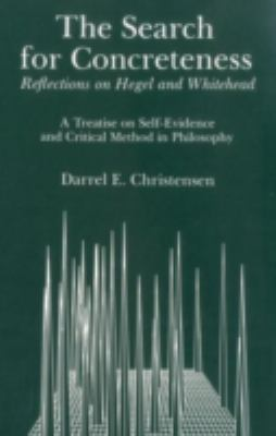 Search for Concreteness: Reflections on Hegel and Whitehead: A Treatise on Self-Evidence and Critical Methods in Philosophy 9780941664226