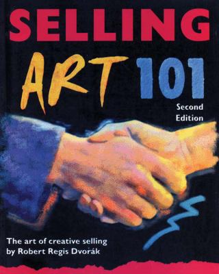 Selling Art 101: The Art of Creative Selling 9780940899964
