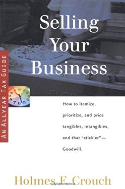 Selling Your Business: Guides to Help Taxpayers Make Decisions Throughout the Year to Reduce Taxes, Eliminate Hassles, and Minimize Professio 9780944817568