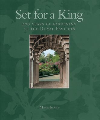 Set for a King: 200 Years of Gardening at the Royal Pavilion 9780948723629