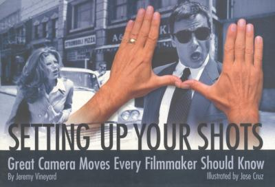 Setting Up Your Shots: Great Camera Moves Every Filmmaker Should Know 9780941188739