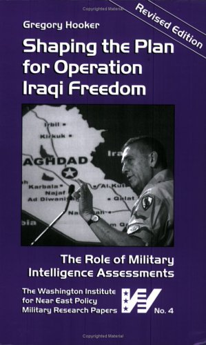 Shaping the Plan for Operation Iraqi Freedom: The Role of Military Intelligence Assessments 9780944029985