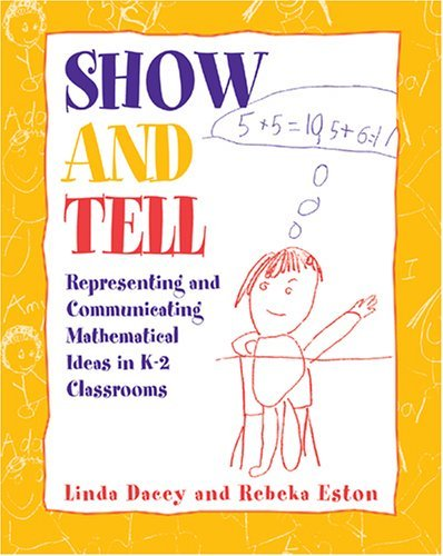Show and Tell: Representing and Communicating Mathematical Ideas in K-2 Classrooms 9780941355506