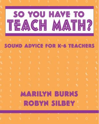 So You Have to Teach Math?: Sound Advice for K-6 Teachers 9780941355292
