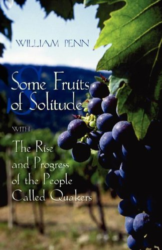 Some Fruits of Solitude with the Rise and Progress of the People Called Quakers 9780944350737