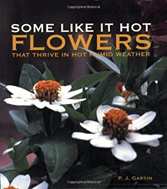Some Like It Hot: Flowers That Thrive in Hot Humid Weather 9780941711913