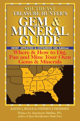 Southeast Treasure Hunter's Gem & Mineral Guide: Where & How to Dig, Pan and Mine Your Own Gems & Minerals 9780943763774