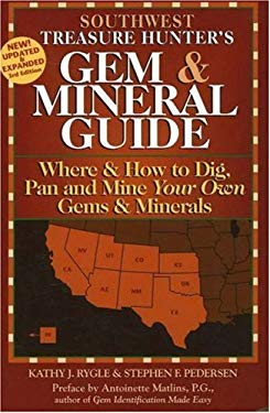 Southwest Treasure Hunter's Gem & Mineral Guide: Where & How to Dig, Pan and Mine Your Own Gems and Minerals 9780943763507