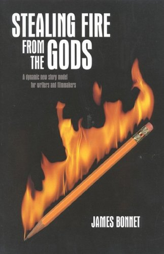 Stealing Fire from the Gods: A Dynamic New Story Model for Writers and Filmmakers 9780941188654