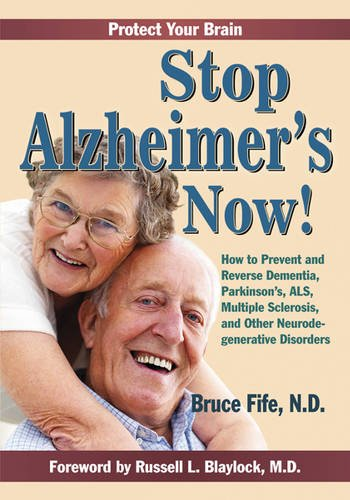 Stop Alzheimer's Now!: How to Prevent & Reverse Dementia, Parkinson's, ALS, Multiple Sclerosis & Other Neurodegenerative Disorders. 9780941599856