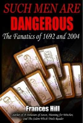 Such Men Are Dangerous: The Fanatics of 1692 and 2004 9780942679281