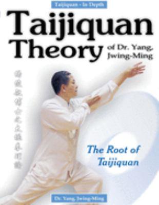 Taijiquan Theory of Dr. Yang, Jwing-Ming: The Root of Taijiquan 9780940871434