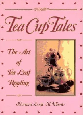 Tea Cup Tales: The Art of Reading Tea Leaves 9780941903233