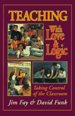 Teaching with Love and Logic: Taking Control of the Classroom 9780944634295