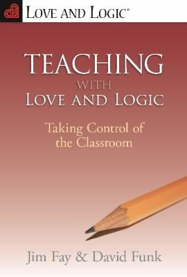 Teaching with Love and Logic: Taking Control of the Classroom 9780944634486
