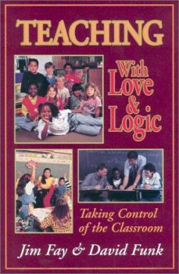 Teaching with Love and Logic: Taking Control or the Classroom 9780944634516