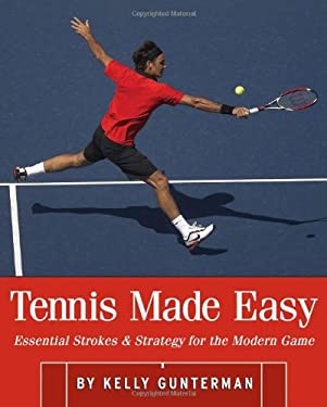 Tennis Made Easy: Essential Strokes & Strategy for the Modern Game 9780942257717