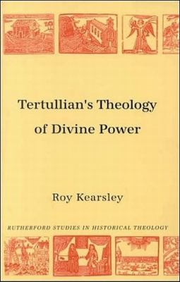 Tertullian's Theology of Divine Power by Roy Kearsley - Reviews ...