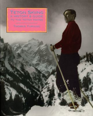 Teton Skiing: A History and Guide to the Teton Range, Wyoming 9780943972435