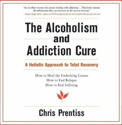The Alcoholism and Addiction Cure: A Holistic Approach to Total Recovery 9780943015514