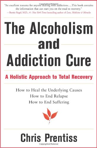The Alcoholism and Addiction Cure: A Holistic Approach to Total Recovery 9780943015545
