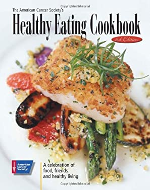 The American Cancer Society's Healthy Eating Cookbook: A Celebration of Food, Friends, and Healthy Living 9780944235577