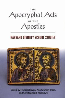 The Apocryphal Acts of the Apostles: Harvard Divinity School Studies 9780945454175