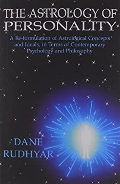 The Astrology of Personality: A Re-Formulation of Astrological Concepts and Ideals, in Terms of Contemporary Psychology and Philosophy 9780943358253