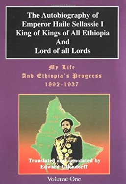 The Autobiography of Emperor Haile Sellassie I: King of All Kings and Lord of All Lords; My Life and Ethopia's Progress 1892-1937 9780948390401