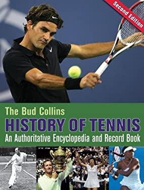 The Bud Collins History of Tennis: An Authoritative Encyclopedia and Record Book 9780942257700