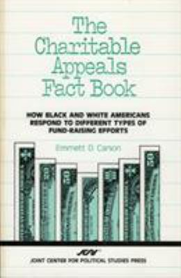 The Charitable Appeals Fact Book: How Black and White Americans Respond to Different Types of Fund-Raising Efforts 9780941410830