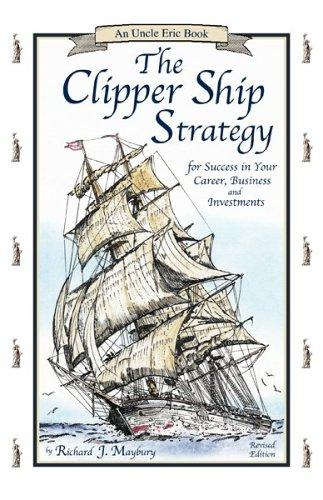 The Clipper Ship Strategy: For Success in Your Career, Business, and Investments