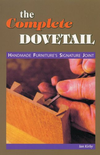 The Complete Dovetail: Handmade Furniture's Signature Joint 9780941936675