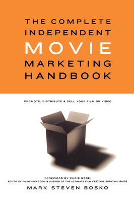 The Complete Independent Movie Marketing Handbook: Promote, Distribute, & Sell Your Film or Video 9780941188760