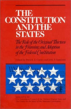 The Constitution and the States: The Role of the Original Thirteen in Framing and Adoption of the Federal Constitution