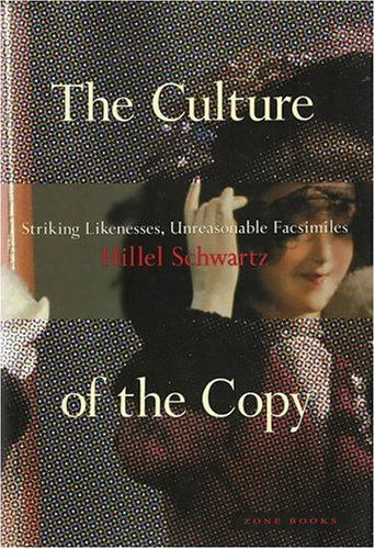 The Culture of the Copy: Striking Likenesses, Unreasonable Facsimilies 9780942299359