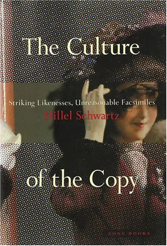 The Culture of the Copy: Striking Likenesses, Unreasonable Facsimiles 9780942299366
