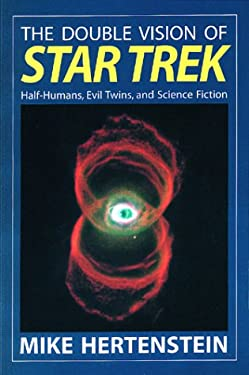 The Double Vision of Star Trek: Half-Humans, Evil Twins, and Science Fiction Michael Hertenstein