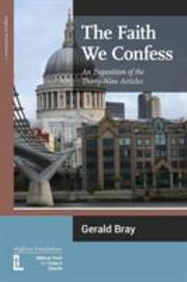 The Faith We Confess: An Exposition of the Thirty-Nine Articles 9780946307845