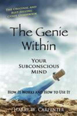 The Genie Within: Your Subconcious Mind--How It Works and How to Use It 9780945962281