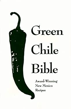 The Green Chile Bible: Award-Winning New Mexico Recipes 9780940666351