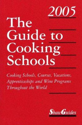 The Guide to Cooking Schools: Cooking Schools, Courses, Vacations, Apprenticeships and Wine Programs Throughout the World