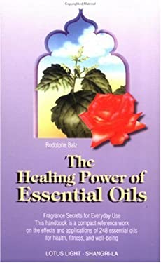 The Healing Power of Essential Oils: Fragrance Secrets of Everyday Use 9780941524896
