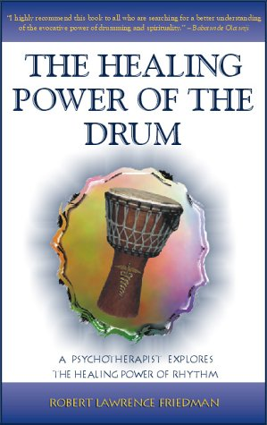 The Healing Power of the Drum: A Psychotherapist Explores the Healing Power of Rhythm 9780941677875