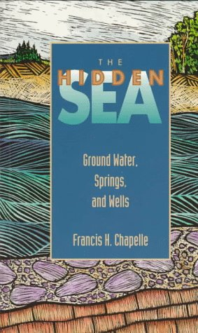 The Hidden Sea: Ground Water, Springs, and Wells 9780945005261