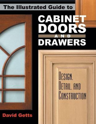 The Illustrated Guide to Cabinet Doors and Drawers: Design, Detail, and Construction 9780941936835