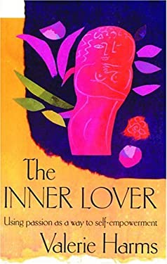 The Inner Lover: Using Passion as a Way to Self-Empowerment 9780944031810